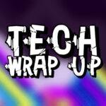 Tech Wrap Up